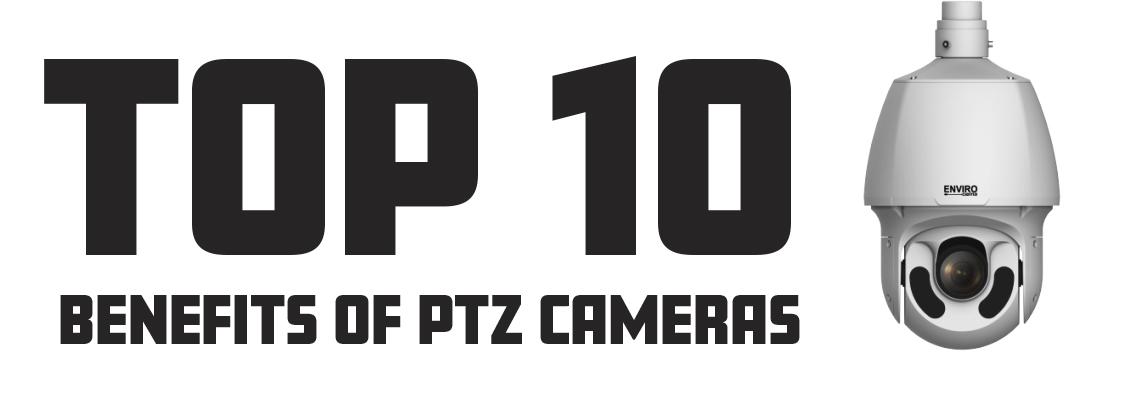 Top 10 Benefits of PTZ Cameras
